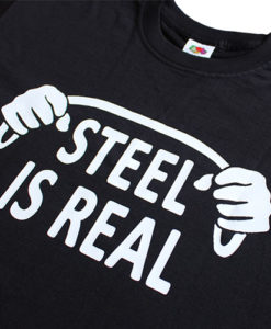 Steel Is Real T-Shirt Designs